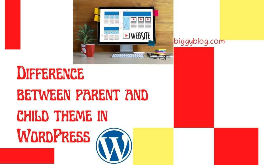 Difference between parent and child theme in WordPress