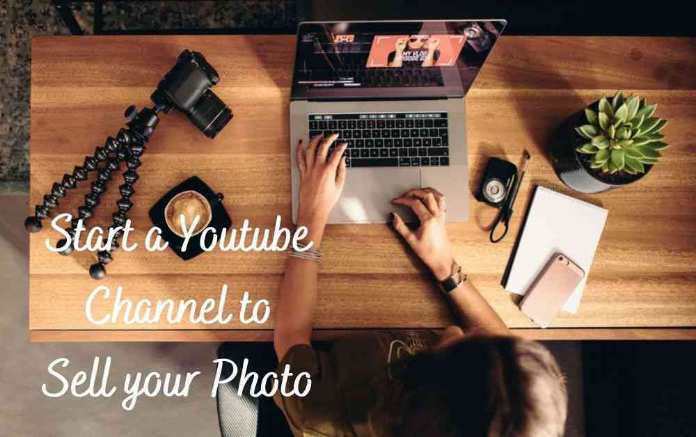 Start a Youtube channel for Sell Photos of Yourself